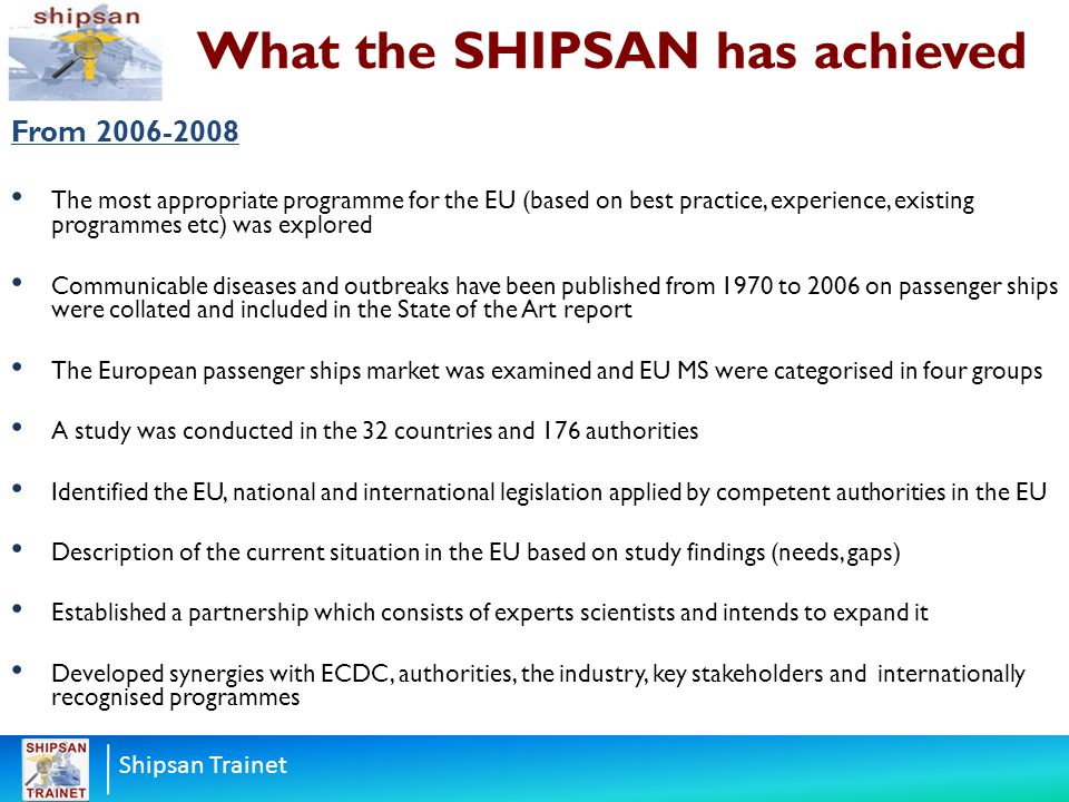Shipsan Trainet What the SHIPSAN has achieved From 2006-2008 The most appropriate programme for the EU (based on best practice, experience, existing p