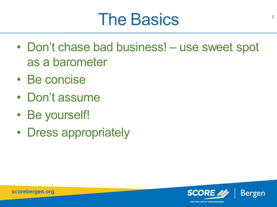 The Basics 5 Don't chase bad business.