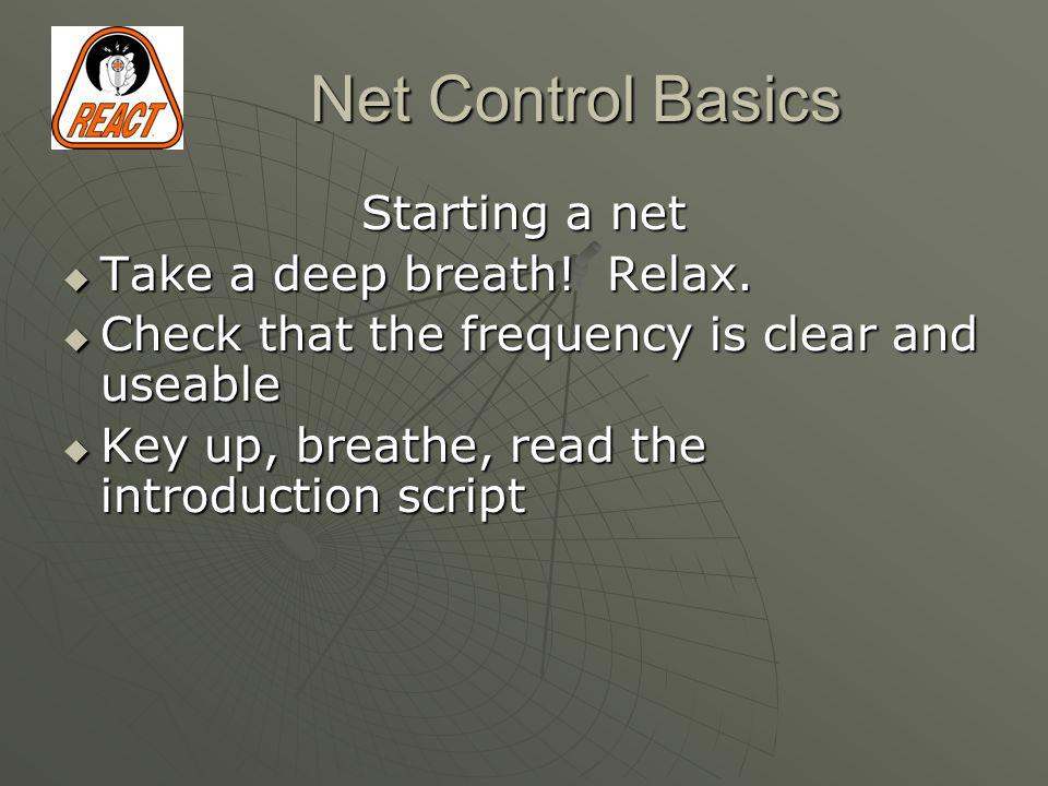 Net Control Basics Starting a net  Take a deep breath.