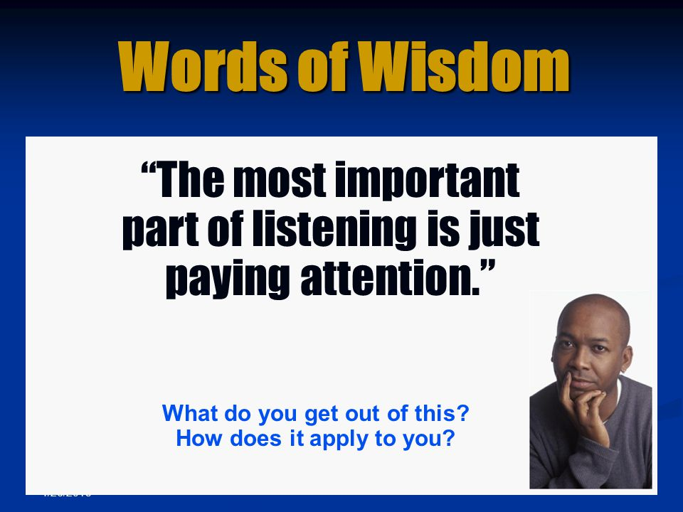 "4/26/2015 Words of Wisdom ""The most important part of listening is just paying attention."" What do you get out of this? How does it apply to you?"