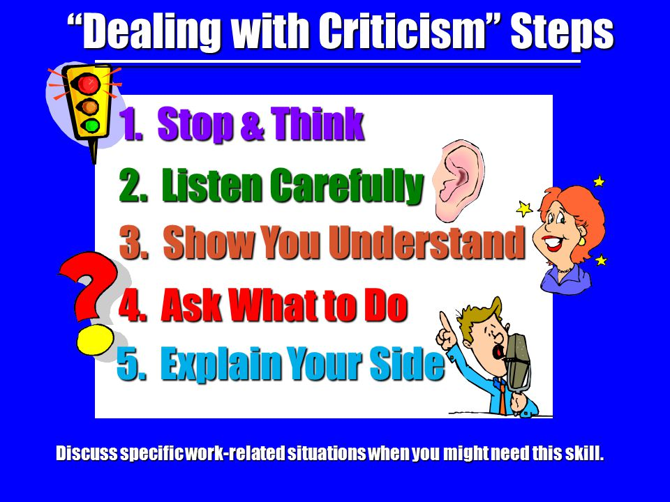 4/26/2015 Dealing with Criticism with Damon Let's help Damon use this skill to do a better job of handling criticism.