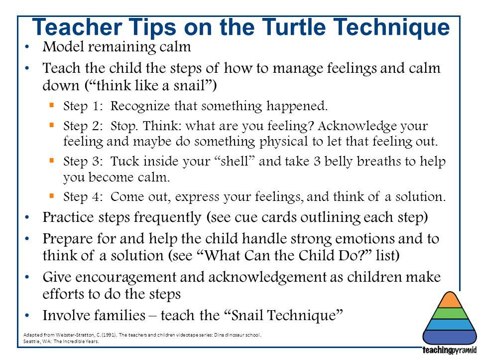 Teacher Tips on the Turtle Technique Adapted from Webster-Stratton, C. (1991). The teachers and children videotape series: Dina dinosaur school. Seatt