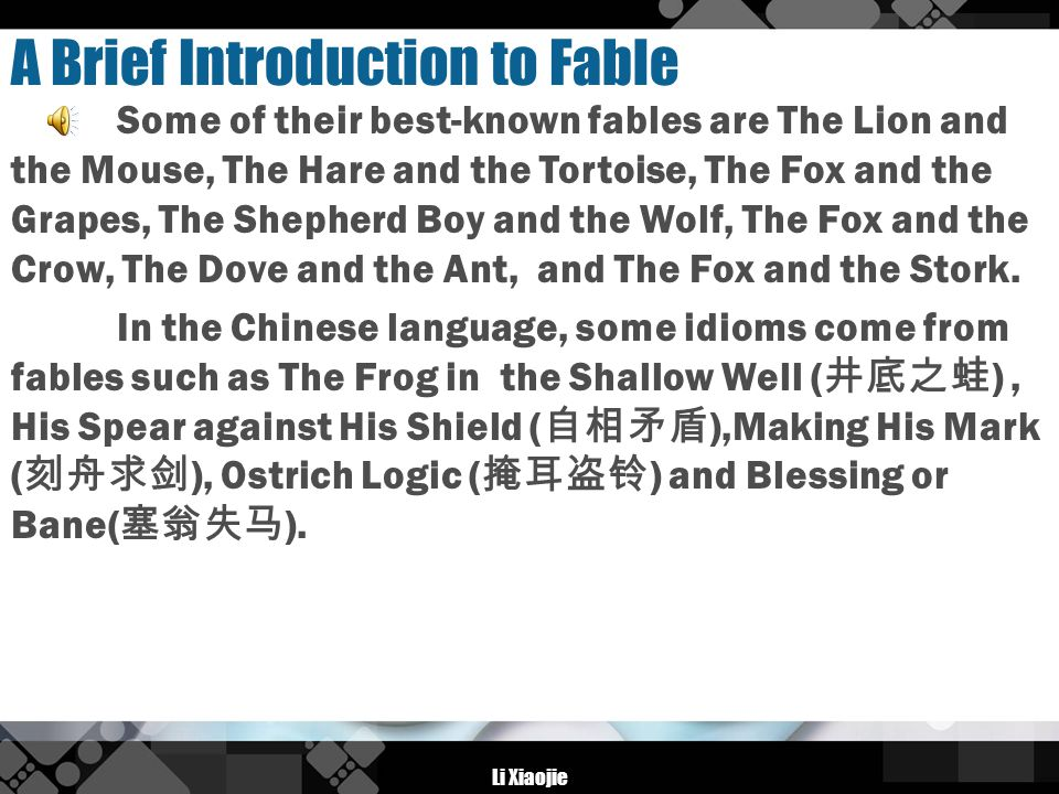 Li Xiaojie A Brief Introduction to Fable Some of their best-known fables are The Lion and the Mouse, The Hare and the Tortoise, The Fox and the Grapes