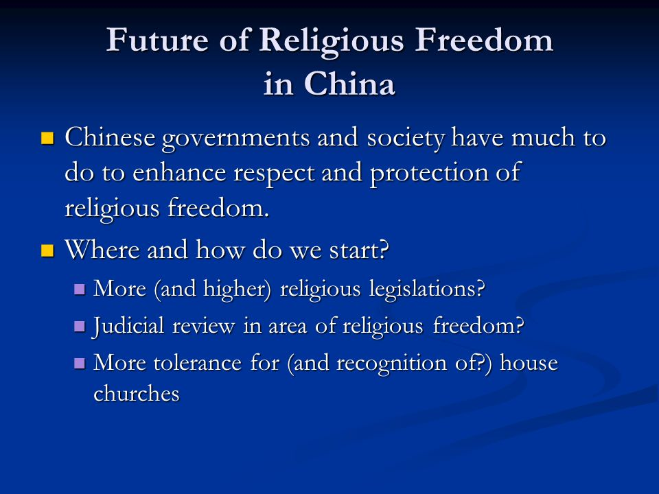 Future of Religious Freedom in China Chinese governments and society have much to do to enhance respect and protection of religious freedom.