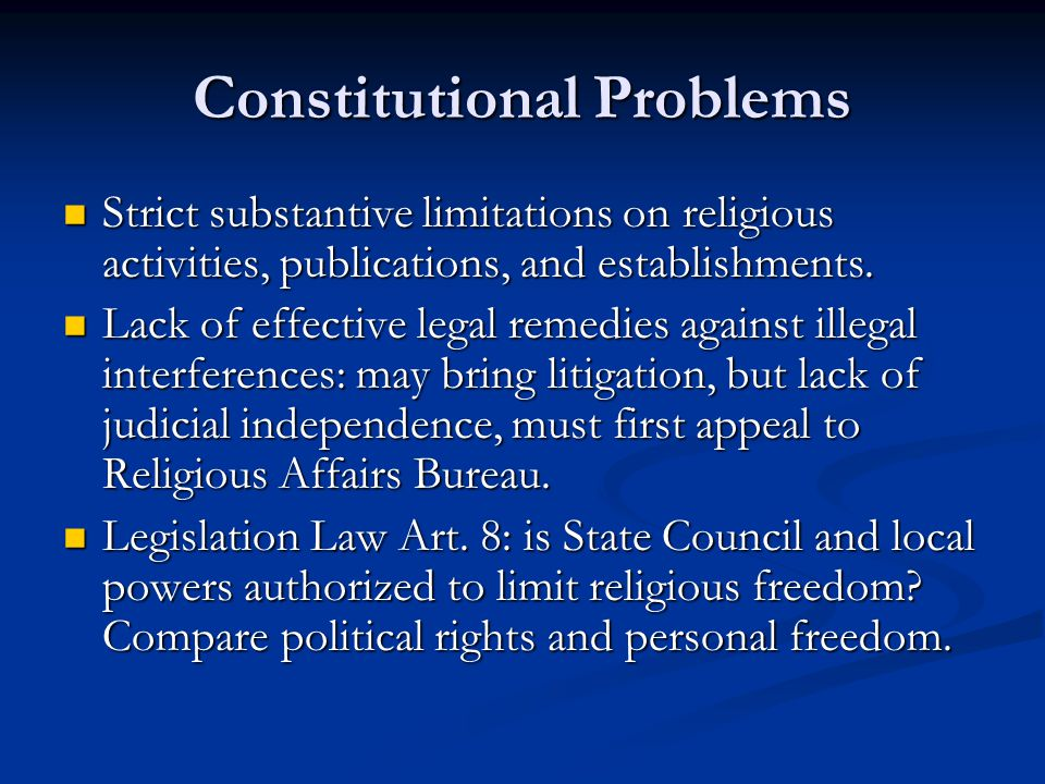 Constitutional Problems Strict substantive limitations on religious activities, publications, and establishments.