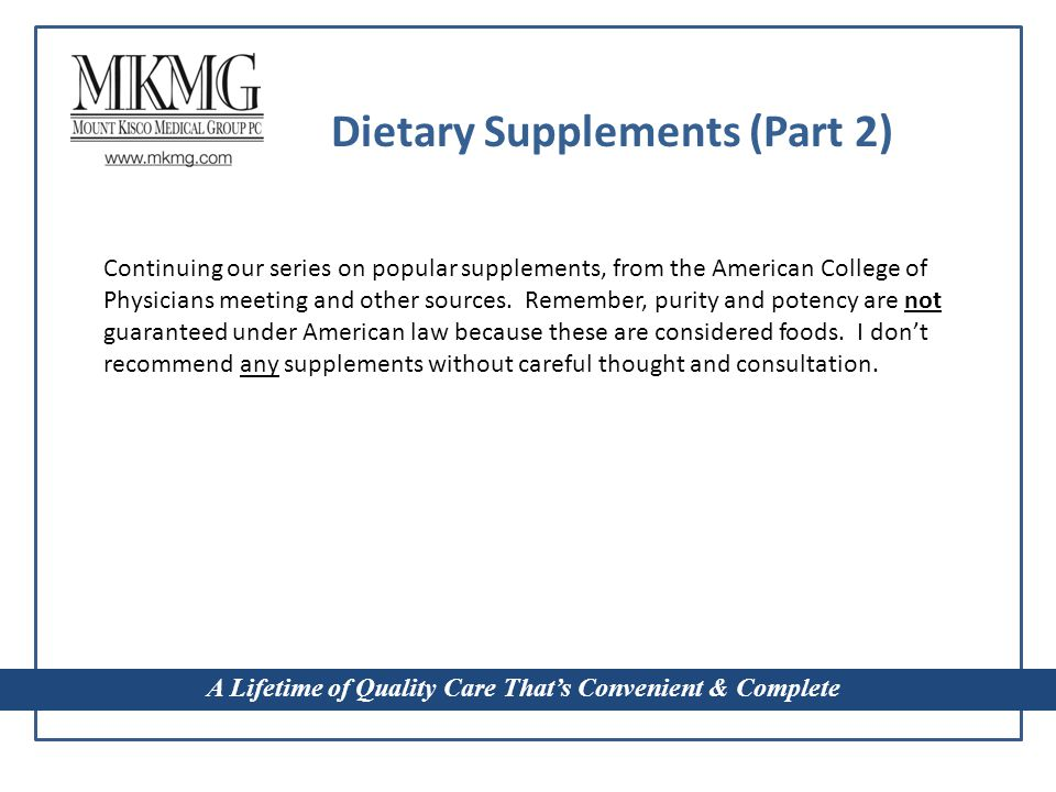 Dietary Supplements (Part 2) Continuing our series on popular supplements, from the American College of Physicians meeting and other sources.
