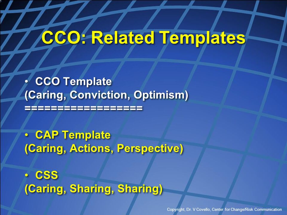 Copyright, Dr. V Covello, Center for Change/Risk Communication CCO: Related Templates CCO Template (Caring, Conviction, Optimism) ================== C