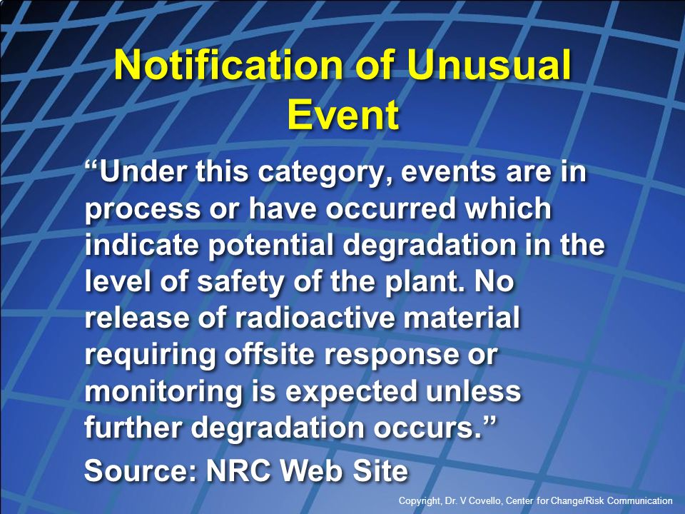 "Notification of Unusual Event ""Under this category, events are in process or have occurred which indicate potential degradation in the level of safety"
