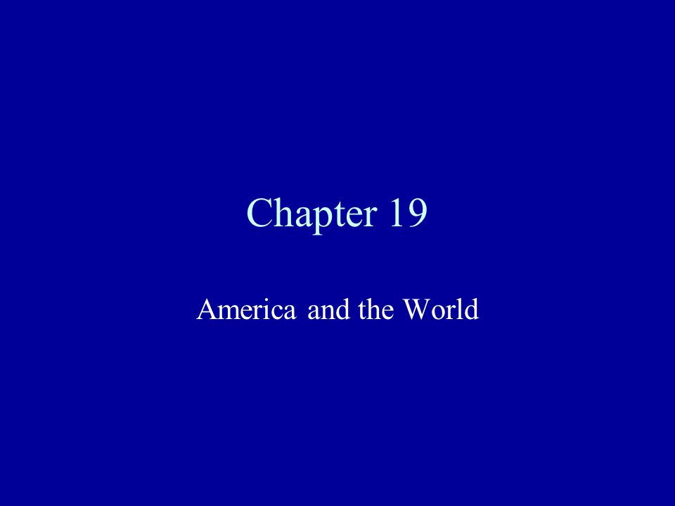 Chapter 19 America and the World