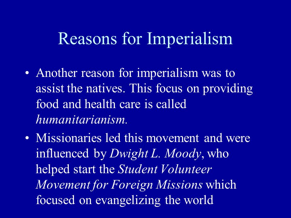 Reasons for Imperialism Another reason for imperialism was to assist the natives.
