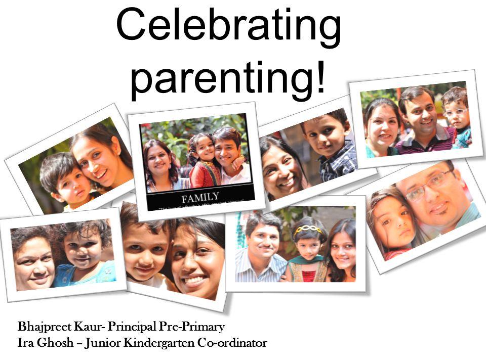 Celebrating parenting! Bhajpreet Kaur- Principal Pre-Primary Ira Ghosh – Junior Kindergarten Co-ordinator