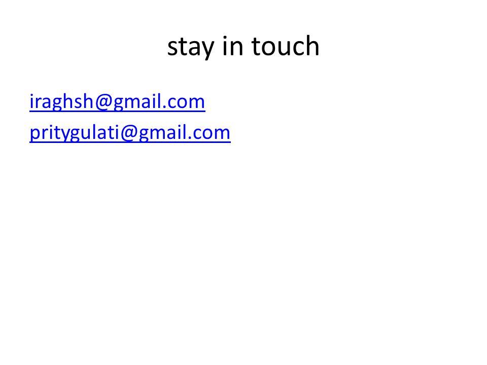 stay in touch iraghsh@gmail.com pritygulati@gmail.com