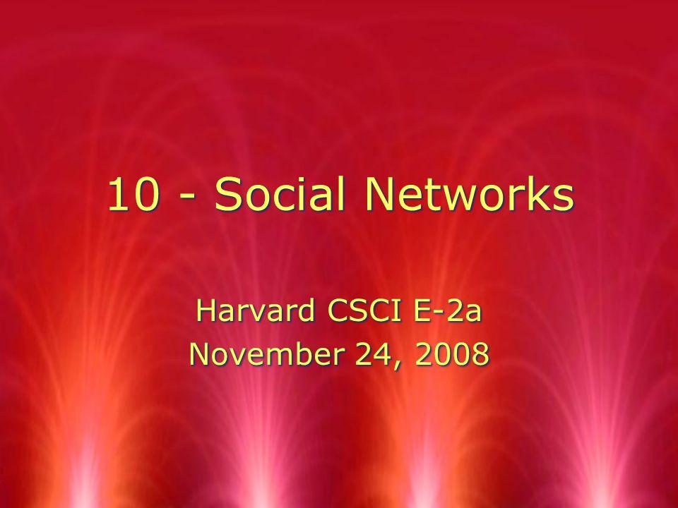 10 - Social Networks Harvard CSCI E-2a November 24, 2008 Harvard CSCI E-2a November 24, 2008