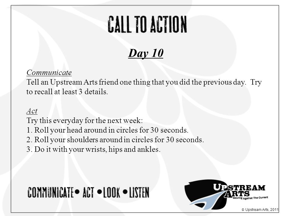 Communicate Tell an Upstream Arts friend one thing that you did the previous day.