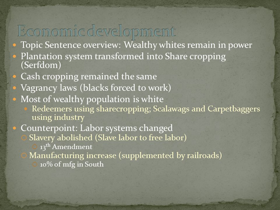Topic Sentence overview: Wealthy whites remain in power Plantation system transformed into Share cropping (Serfdom) Cash cropping remained the same Va