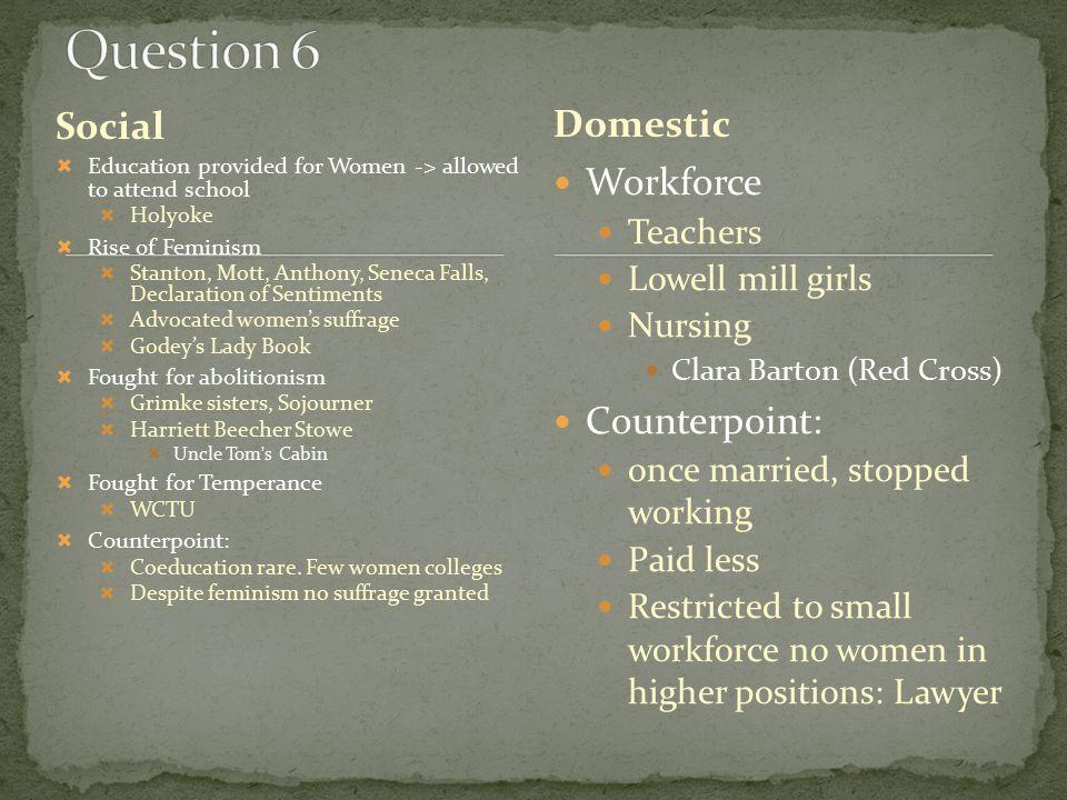 Social  Education provided for Women -> allowed to attend school  Holyoke  Rise of Feminism  Stanton, Mott, Anthony, Seneca Falls, Declaration of
