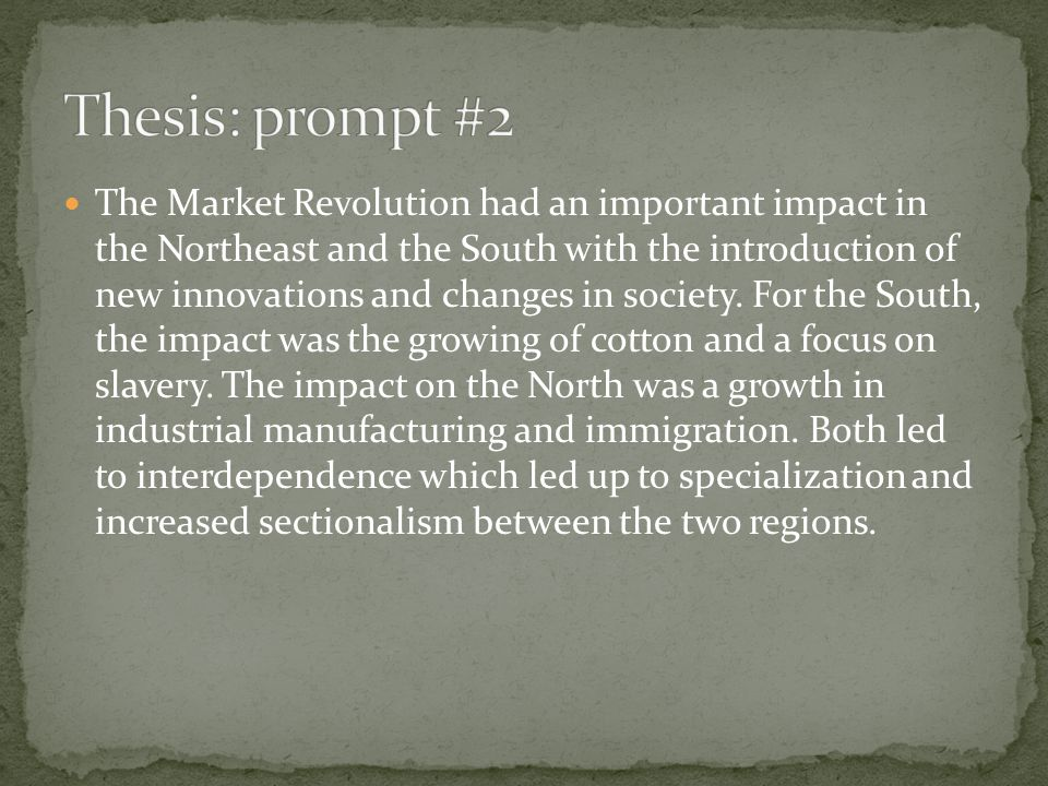 The Market Revolution had an important impact in the Northeast and the South with the introduction of new innovations and changes in society. For the