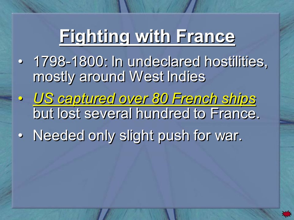 Fighting with France 1798-1800: In undeclared hostilities, mostly around West Indies US captured over 80 French ships but lost several hundred to Fran