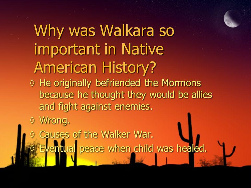 Why was Walkara so important in Native American History.