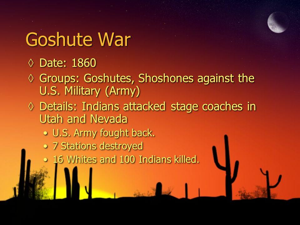 Goshute War ◊Date: 1860 ◊Groups: Goshutes, Shoshones against the U.S.