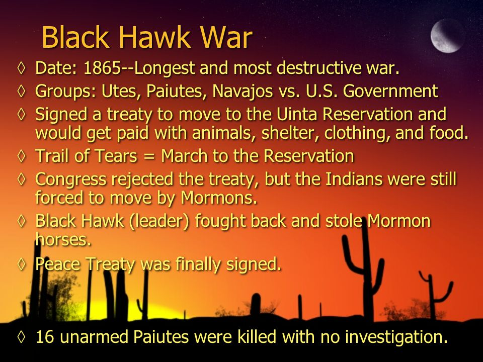 Black Hawk War ◊Date: 1865--Longest and most destructive war.