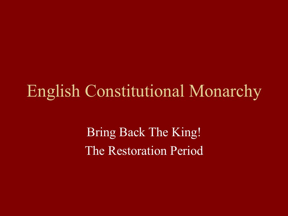 English Constitutional Monarchy Bring Back The King! The Restoration Period