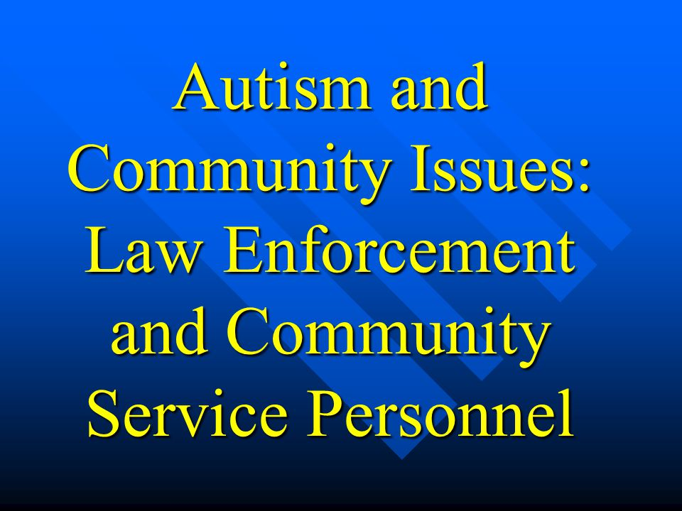 Autism and Community Issues: Law Enforcement and Community Service Personnel