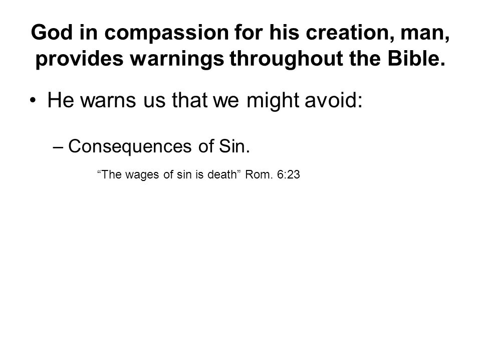 God in compassion for his creation, man, provides warnings throughout the Bible.