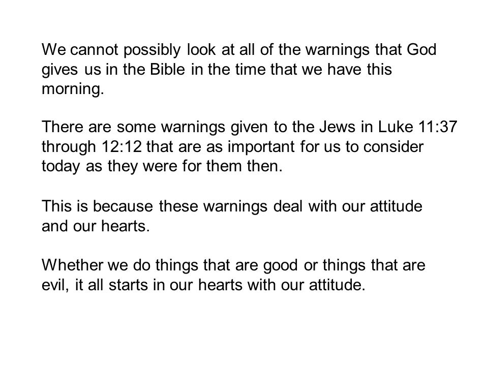 We cannot possibly look at all of the warnings that God gives us in the Bible in the time that we have this morning.
