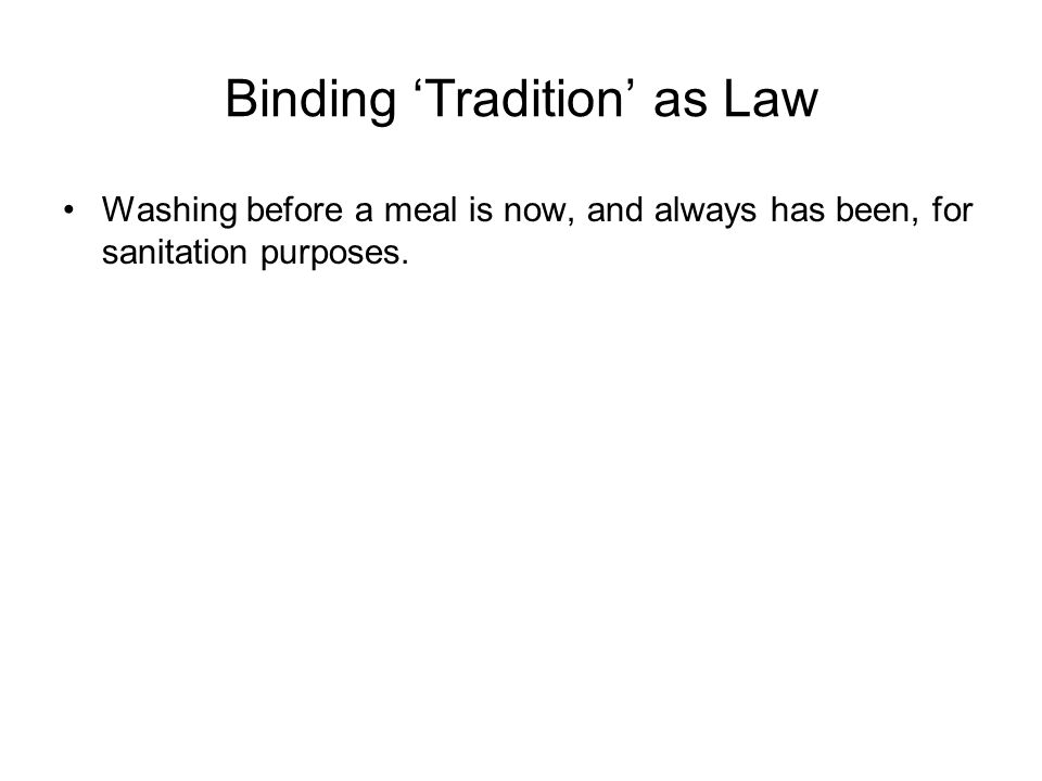 Binding 'Tradition' as Law Washing before a meal is now, and always has been, for sanitation purposes.