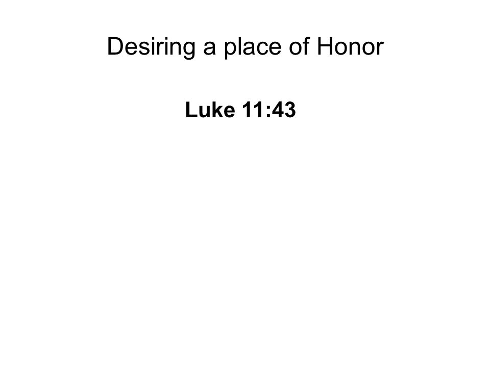 Desiring a place of Honor Luke 11:43