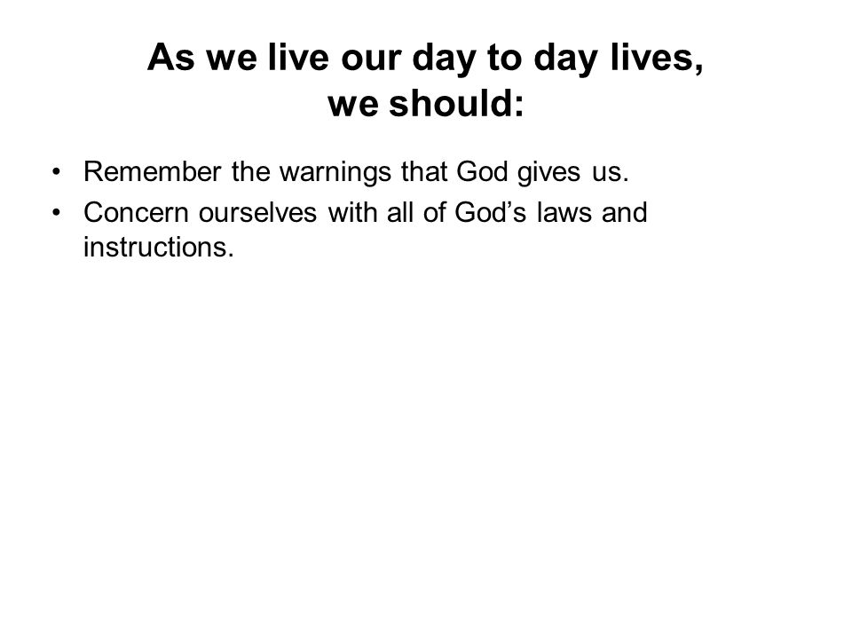 As we live our day to day lives, we should: Remember the warnings that God gives us.