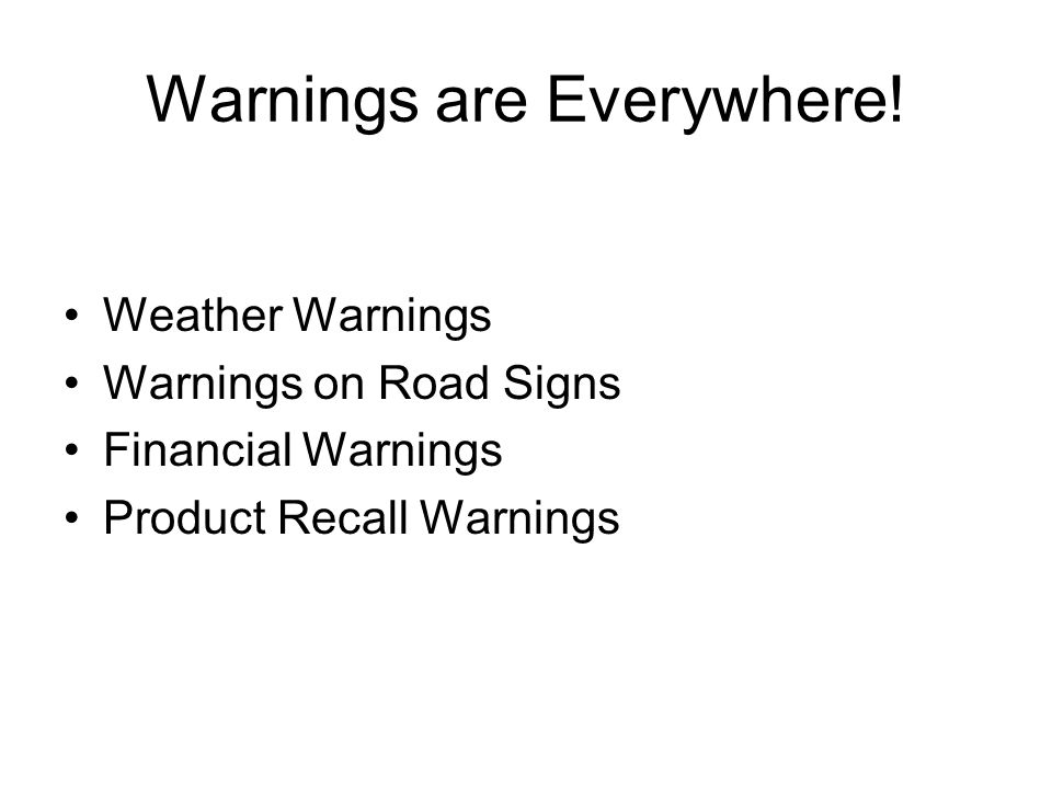 Weather Warnings Warnings on Road Signs Financial Warnings Product Recall Warnings