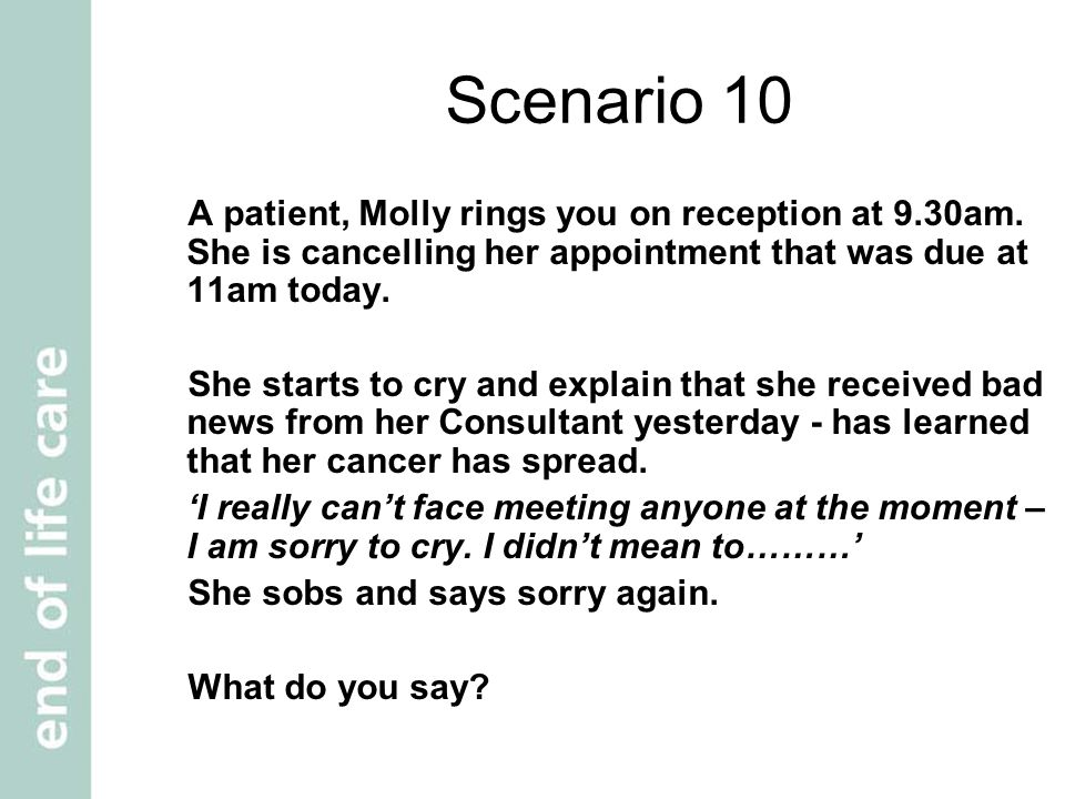 Scenario 10 A patient, Molly rings you on reception at 9.30am.