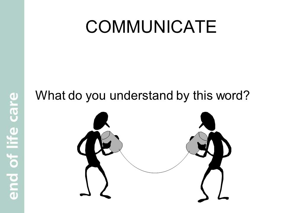COMMUNICATE What do you understand by this word