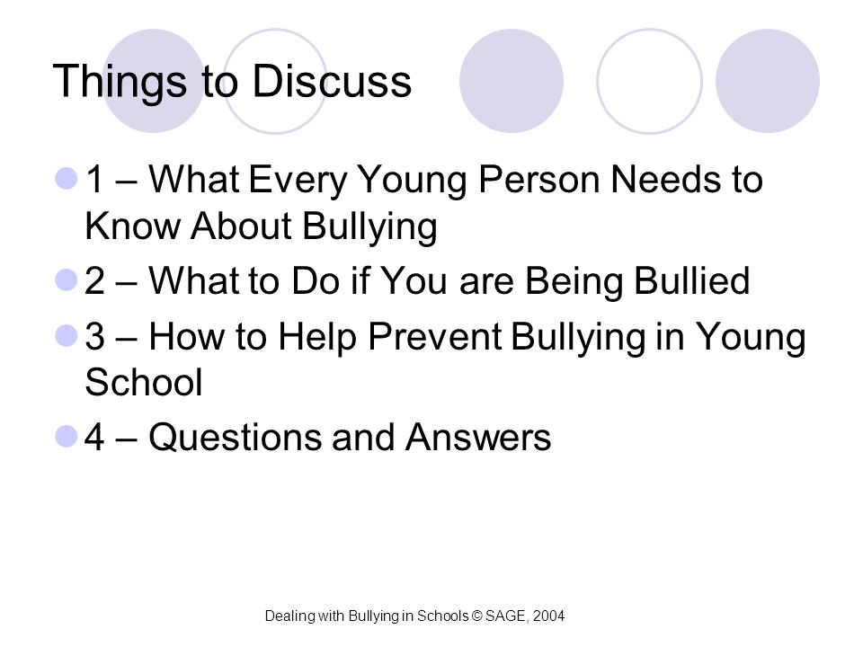Things to Discuss 1 – What Every Young Person Needs to Know About Bullying 2 – What to Do if You are Being Bullied 3 – How to Help Prevent Bullying in