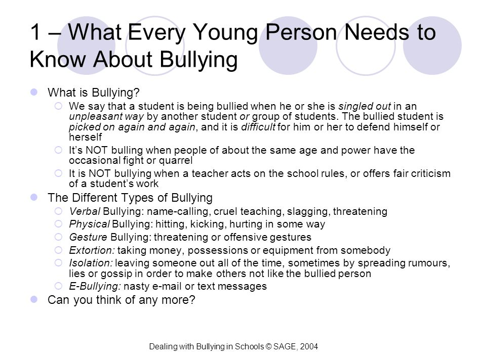 1 – What Every Young Person Needs to Know About Bullying What is Bullying?  We say that a student is being bullied when he or she is singled out in a