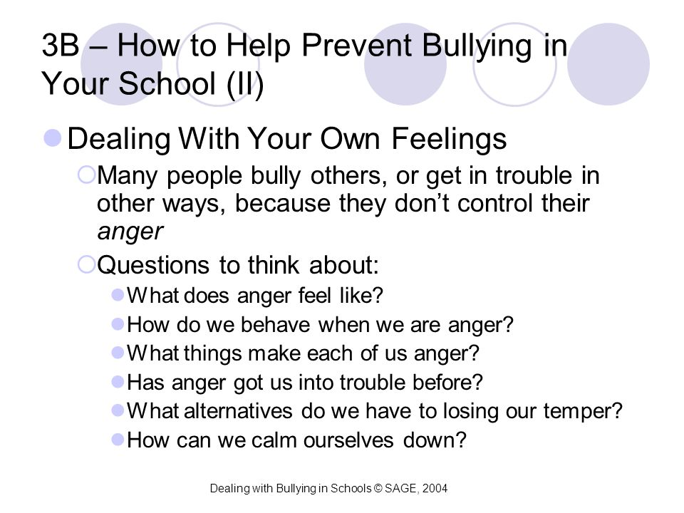 3B – How to Help Prevent Bullying in Your School (II) Dealing With Your Own Feelings  Many people bully others, or get in trouble in other ways, beca