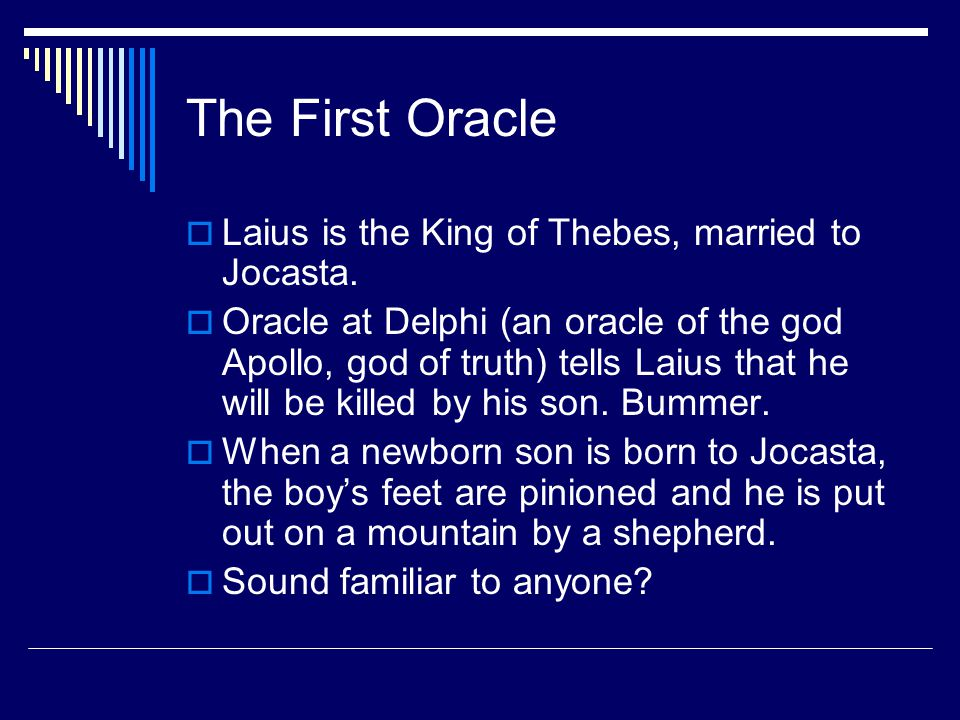 The First Oracle  Laius is the King of Thebes, married to Jocasta.