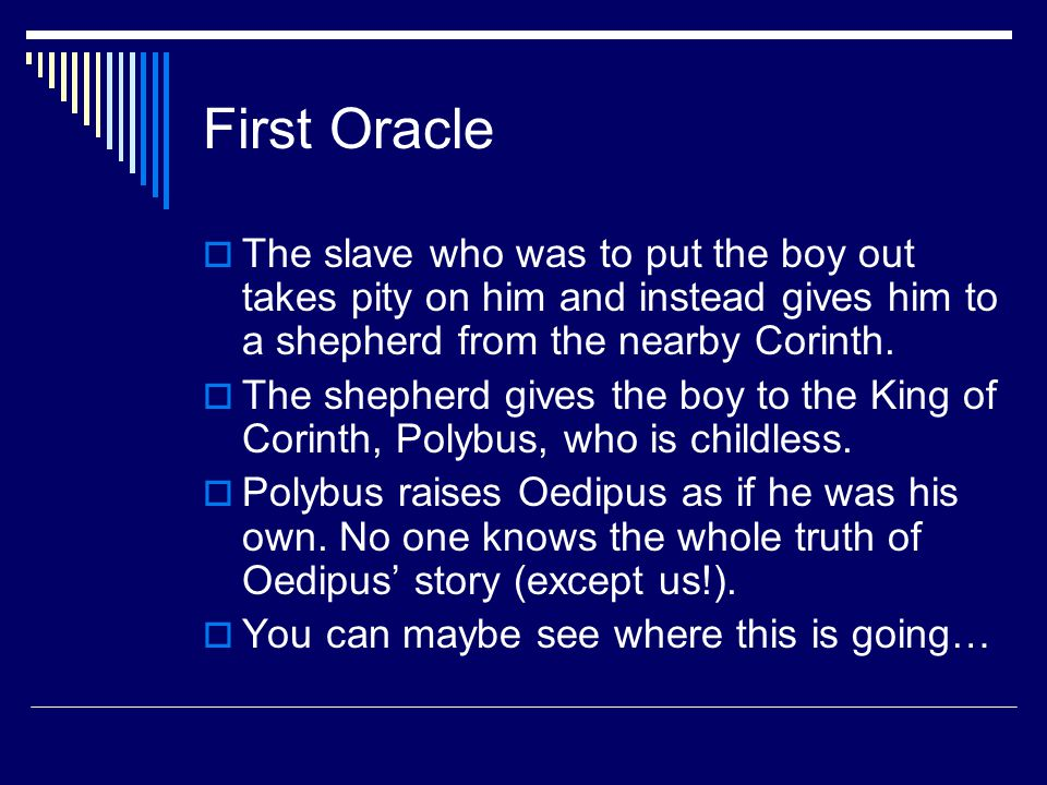 First Oracle  The slave who was to put the boy out takes pity on him and instead gives him to a shepherd from the nearby Corinth.