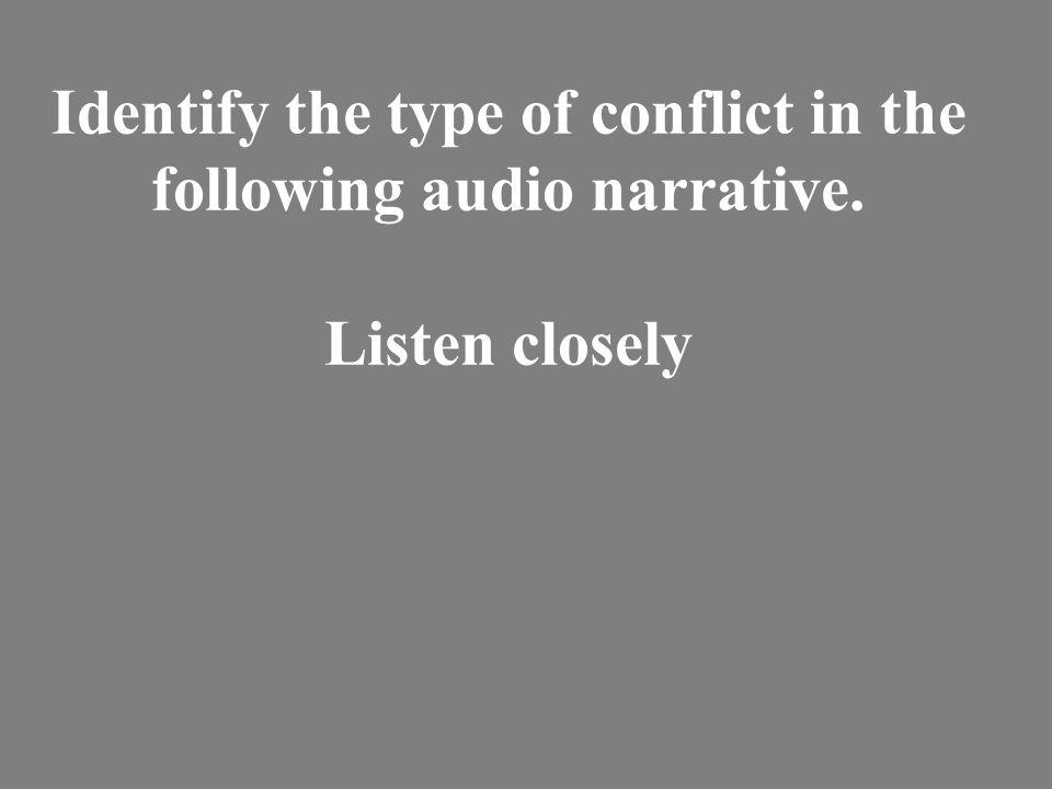 Identify the type of conflict in the following audio narrative. Listen closely