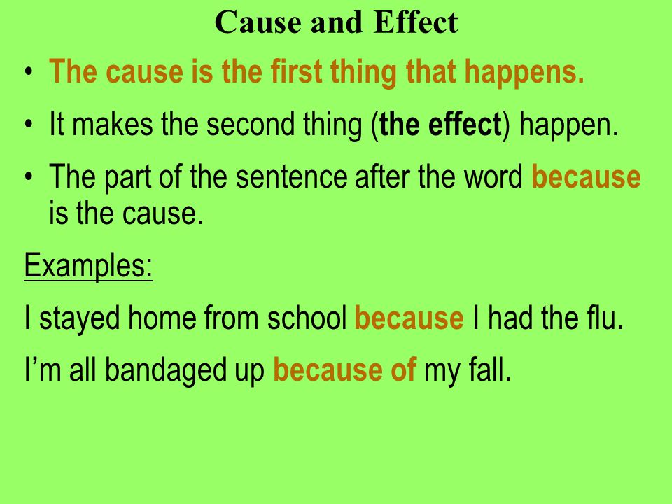Cause and Effect The cause is the first thing that happens.