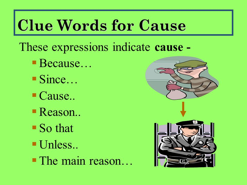 These expressions indicate cause -   Because…   Since…   Cause..