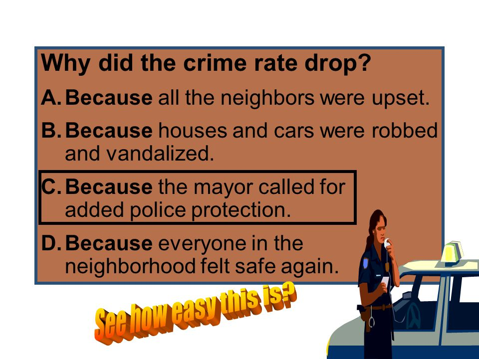 Why did the crime rate drop. A.Because all the neighbors were upset.