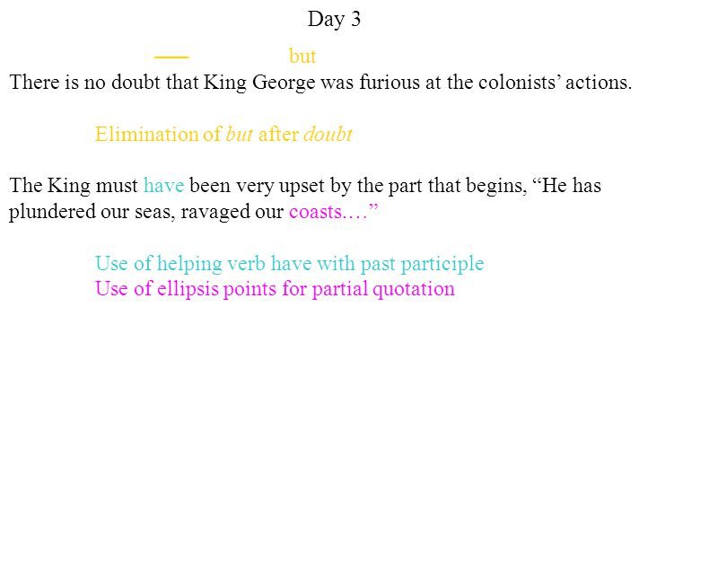 Day 3 but There is no doubt that King George was furious at the colonists' actions.
