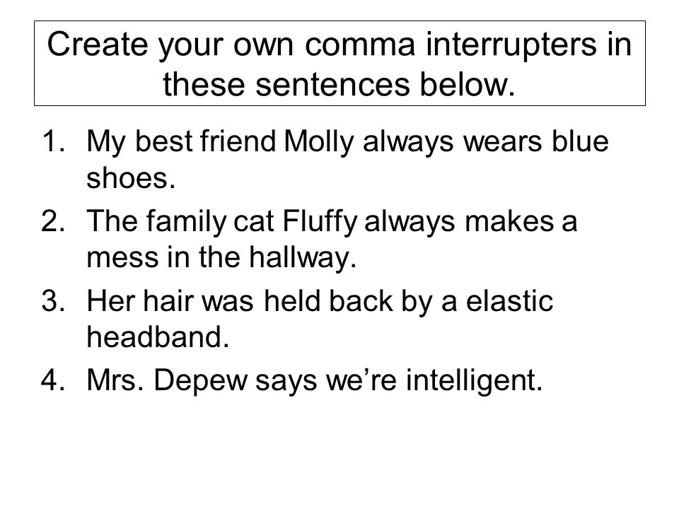 Create your own comma interrupters in these sentences below.