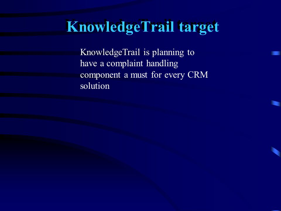 KnowledgeTrail is planning to have a complaint handling component a must for every CRM solution KnowledgeTrail target