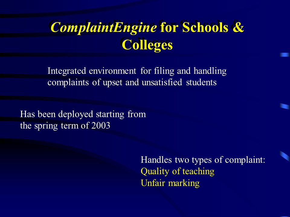 ComplaintEngine for Schools & Colleges Integrated environment for filing and handling complaints of upset and unsatisfied students Has been deployed s