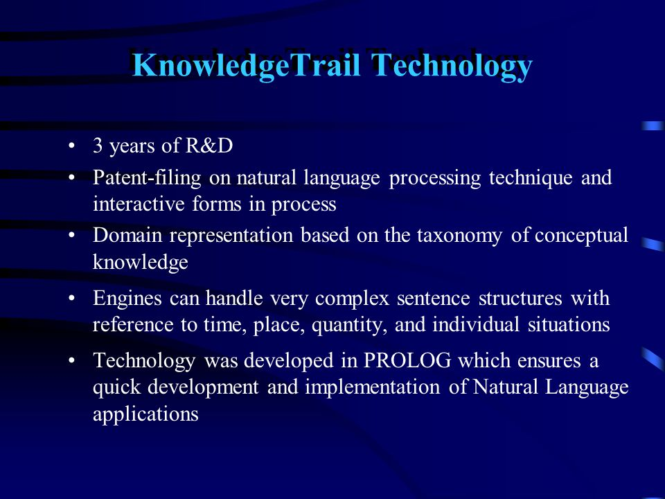 KnowledgeTrail Technology 3 years of R&D Patent-filing on natural language processing technique and interactive forms in process Domain representation