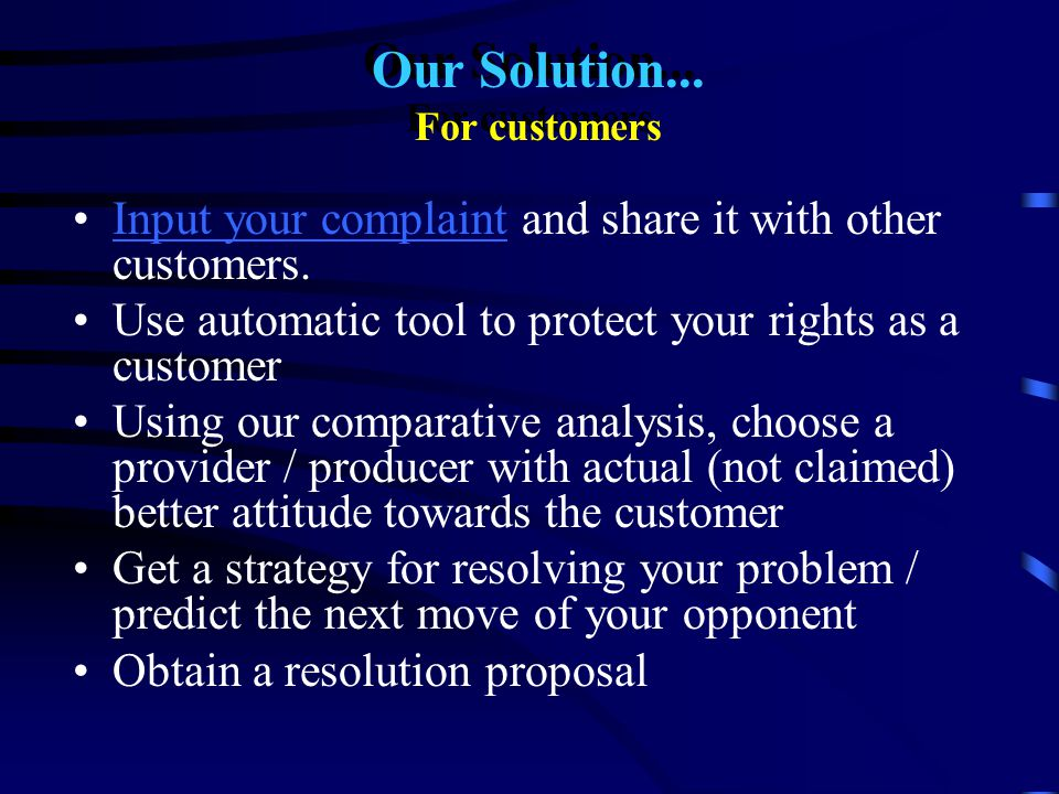 Our Solution... For customers Input your complaint and share it with other customers.Input your complaint Use automatic tool to protect your rights as